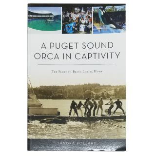 A Puget Sound Orca in Captivity: The Fight to Bring Lolita Home - by Sandra Pollard