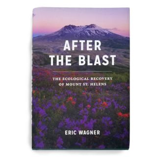 After the Blast: The Ecological Recovery of Mount St. Helens - by Eric Wagner