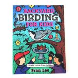 Backyard Birding for Kids - A Field Guide & Activities Book - by Fran Lee