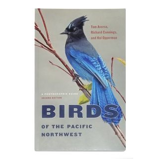 Birds of the Pacific Northwest: A Photographic Guide (2nd Ed) - by Tom Aversa, Richard Cannings, & Hal Opperman