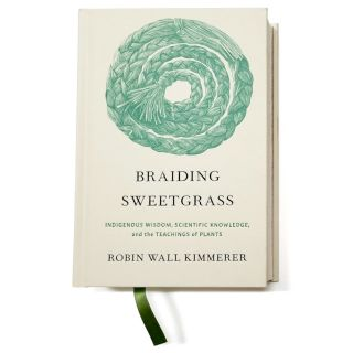 Braiding Sweetgrass: Indigenous Wisdom, Scientific Knowledge, and the Teachings of Plants - by Robin Wall Kimmerer