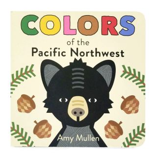 Colors of the Pacific Northwest Board Book - by Amy Mullen