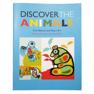 Discover the Animals: First Nations and Native Art Colouring and Learning Book