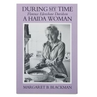 During My Time: Florence Edenshaw Davidson, a Haida Woman - by Margaret B. Blackman