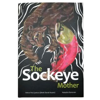 Mothers of XSan Series - The Sockeye Mother - by Hetxw`ms Gyetxw and Natasha Donovan
