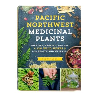 Pacific Northwest Medicinal Plants: Identify, Harvest, and Use of 120 Wild Herbs for Health and Wellness