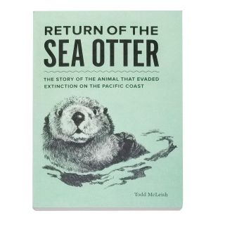 Return of the Sea Otter: The Story of the Animal that Evaded Extinction on the Pacific Coast - by Todd McLeish