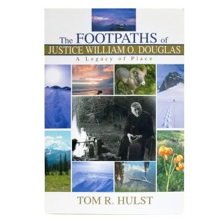 The Footpaths of Justice William Douglas: A Legacy of Place - by Tom R. Hulst
