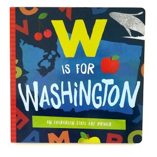 W is for Washington: An Evergreen State ABC Primer Board Book - by Trish Madson & David Miles