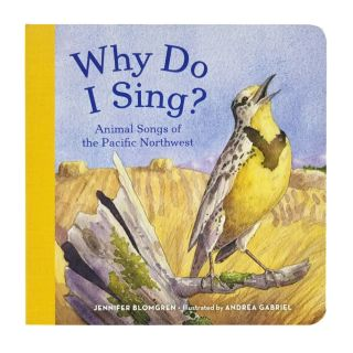 Why Do I Sing? Animal Songs of the Pacific Northwest Board Book - by Jennifer Blomgren & Andrea Gabriel