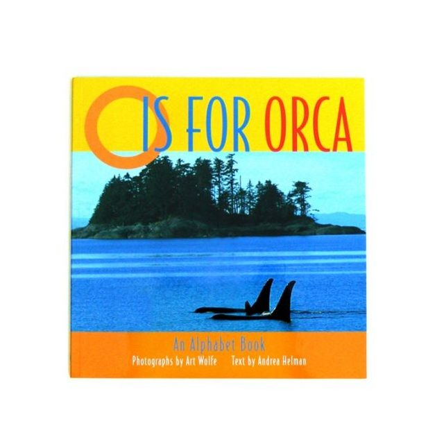 O Is For Orca - An Alphabet Book - By Andrea Helman and Art Wolfe